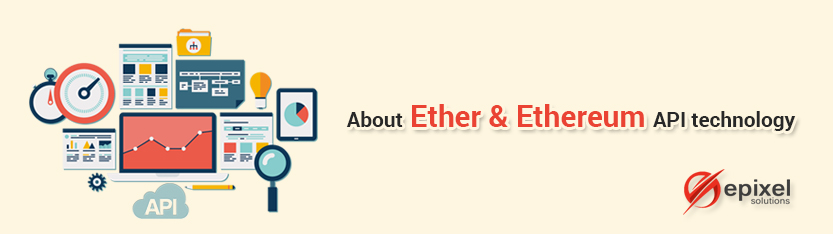 About Ether and Ethereum API technology