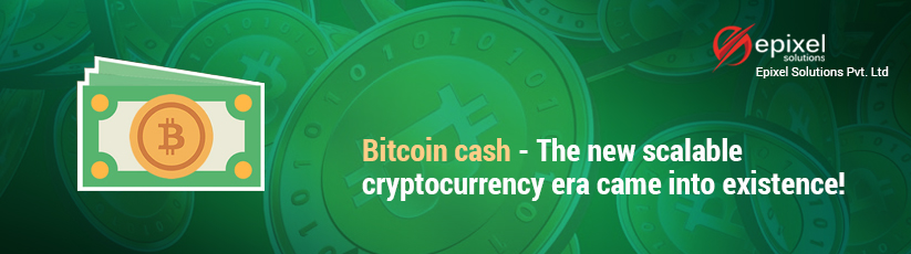 Bitcoin cash - The new scalable cryptocurrency era came into existence
