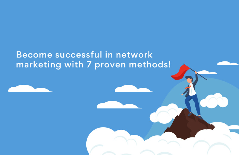 7 proven methods to become 100% successful in network marketing