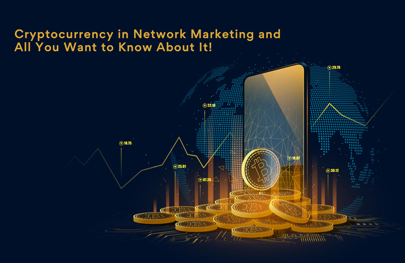 Cryptocurrency in network marketing and all you want to know about it!