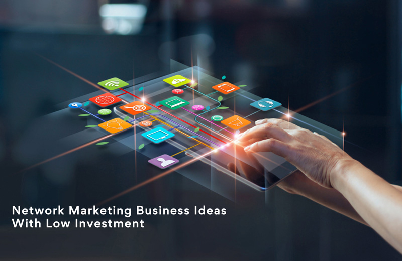 Network marketing business ideas with low investment