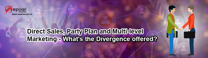 Direct Sales, Party Plan and Multi-level Marketing - What's the Divergence offered?