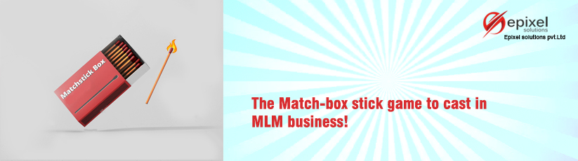 The Match-box stick game to cast in MLM business - Epixel Marketing Software