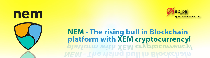 NEM - The rising bull in Blockchain platform with XEM cryptocurrency