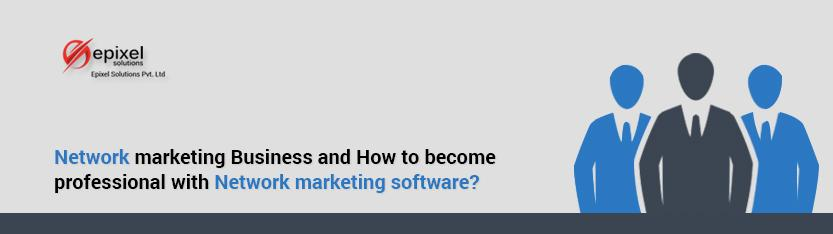 Network marketing Business and How to become professional with Network marketing software?