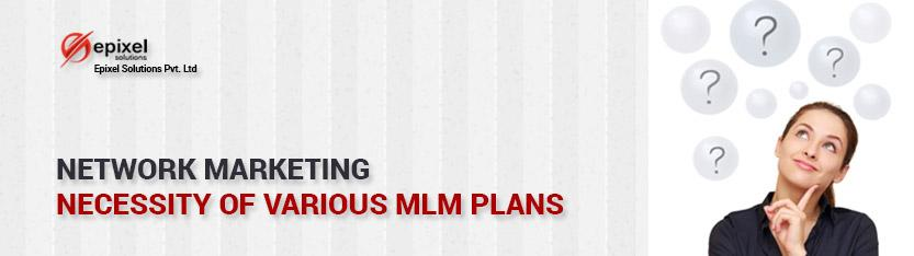 necessities of various MLM Plans in network marketing