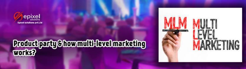 Product party & how multi-level marketing works