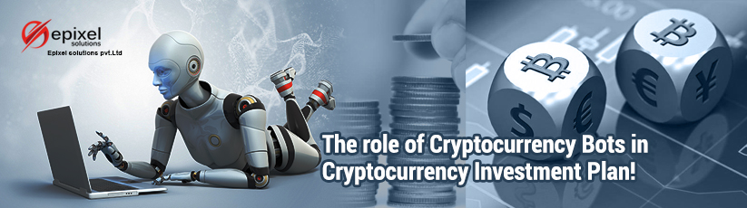 The role of Cryptocurrency Bots in Cryptocurrency Investment Plan