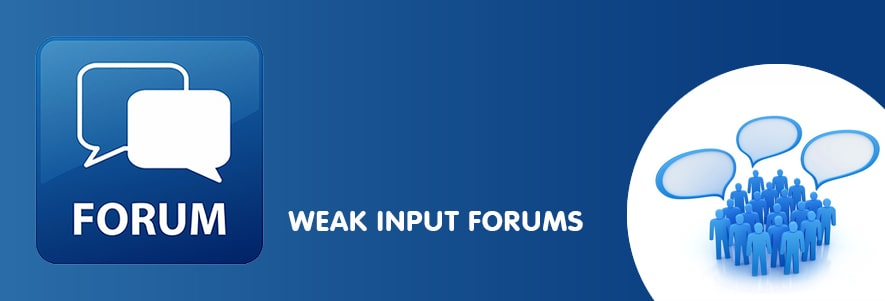Weak input forums